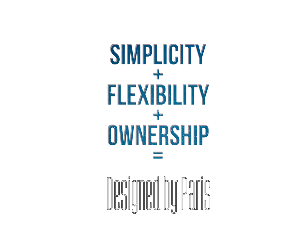 The 3 Foundations of Designed by Paris Simplicity Flexibility Ownership